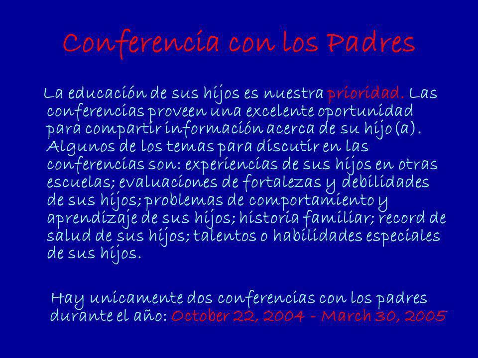 Conferencia con los Padres La educación de sus hijos es nuestra prioridad. Las conferencias proveen una excelente oportunidad para compartir informaci
