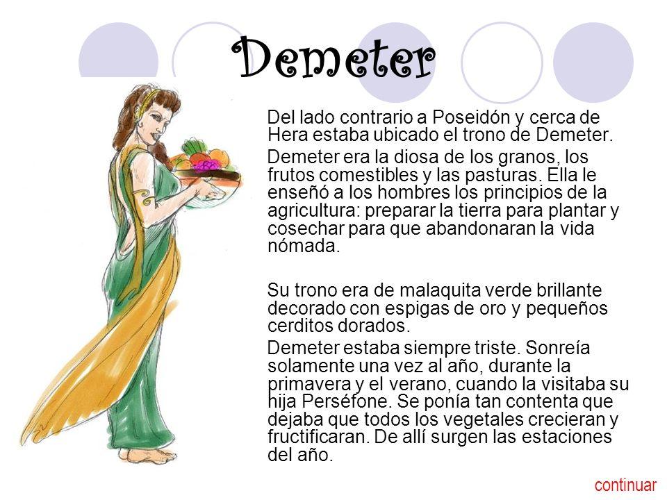 Demeter Del lado contrario a Poseidón y cerca de Hera estaba ubicado el trono de Demeter. Demeter era la diosa de los granos, los frutos comestibles y