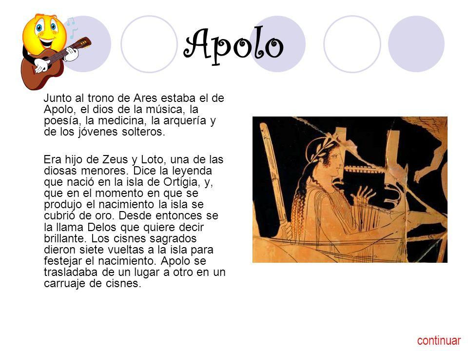 Apolo Junto al trono de Ares estaba el de Apolo, el dios de la música, la poesía, la medicina, la arquería y de los jóvenes solteros. Era hijo de Zeus
