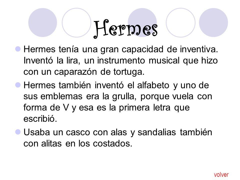Hermes tenía una gran capacidad de inventiva. Inventó la lira, un instrumento musical que hizo con un caparazón de tortuga. Hermes también inventó el