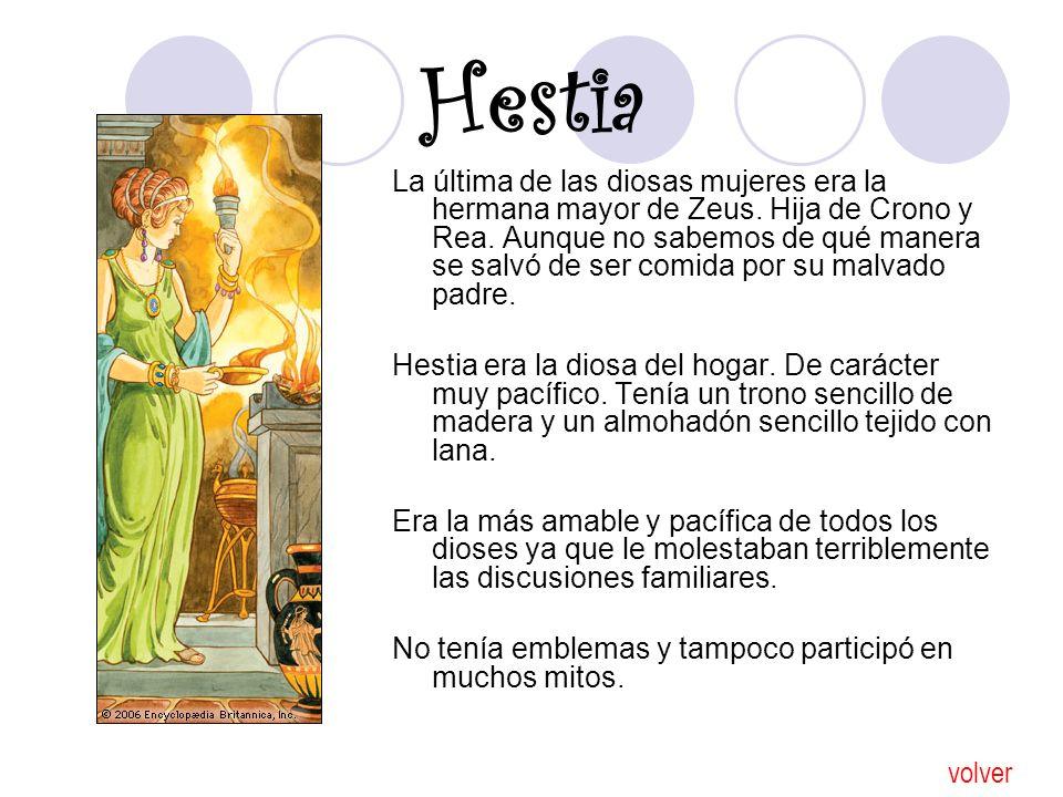 Hestia La última de las diosas mujeres era la hermana mayor de Zeus. Hija de Crono y Rea. Aunque no sabemos de qué manera se salvó de ser comida por s