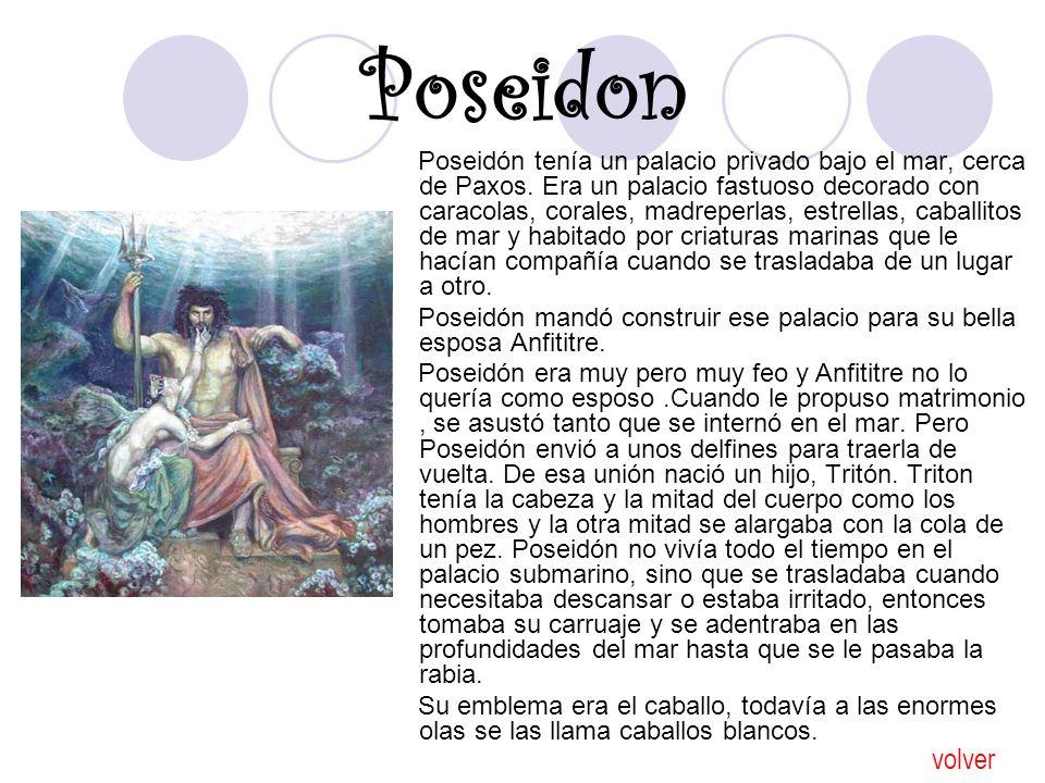 Poseidon Poseidón tenía un palacio privado bajo el mar, cerca de Paxos. Era un palacio fastuoso decorado con caracolas, corales, madreperlas, estrella
