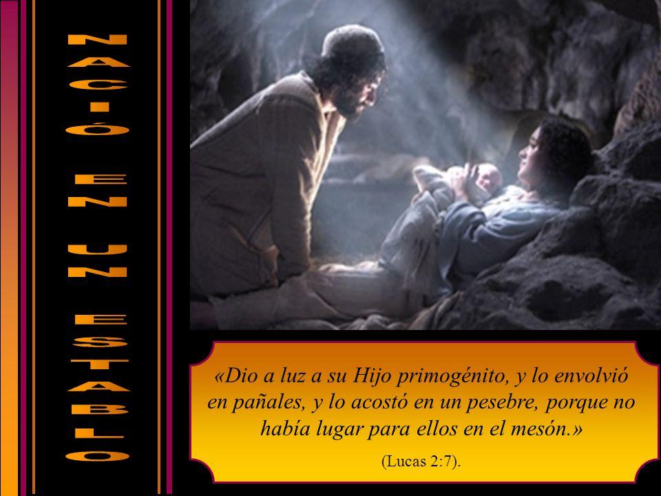 «Dio a luz a su Hijo primogénito, y lo envolvió en pañales, y lo acostó en un pesebre, porque no había lugar para ellos en el mesón.» (Lucas 2:7).
