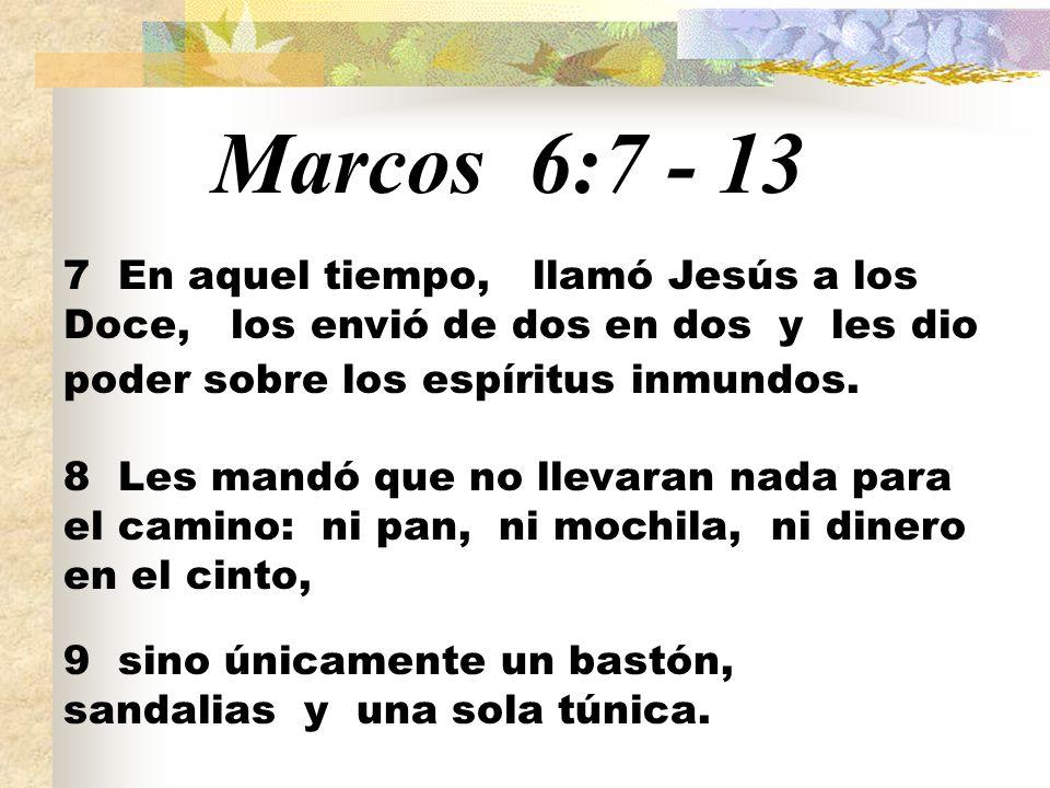 Marcos 6:7 - 13 7 En aquel tiempo, llamó Jesús a los Doce, los envió de dos en dos y les dio poder sobre los espíritus inmundos. 8 Les mandó que no ll