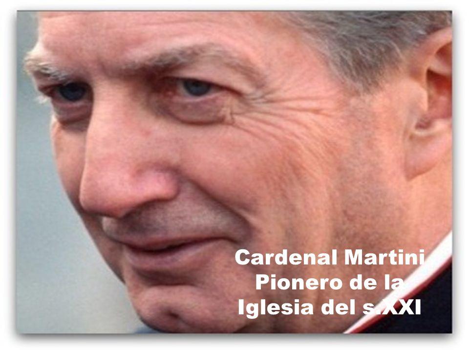 Cardenal Martini Pionero de la Iglesia del s.XXI