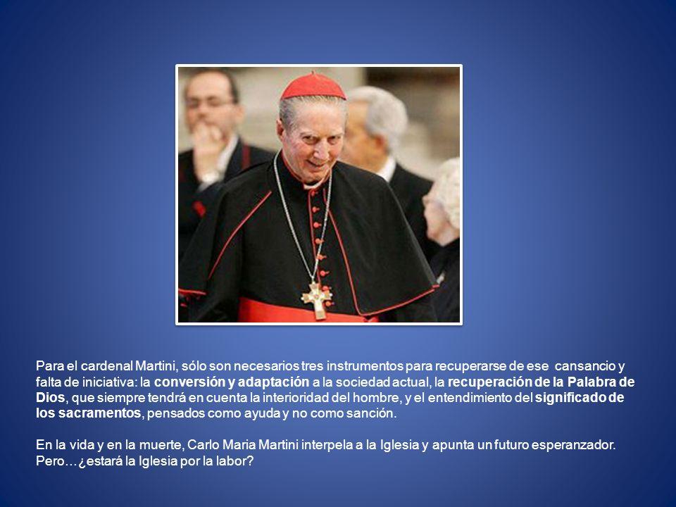 Para el cardenal Martini, sólo son necesarios tres instrumentos para recuperarse de ese cansancio y falta de iniciativa: la conversión y adaptación a
