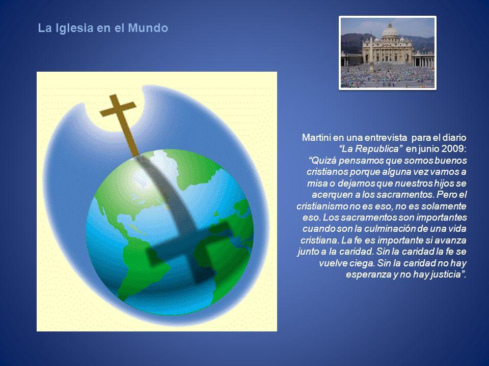 Martini en una entrevista para el diario La Republica en junio 2009: Quizá pensamos que somos buenos cristianos porque alguna vez vamos a misa o dejam