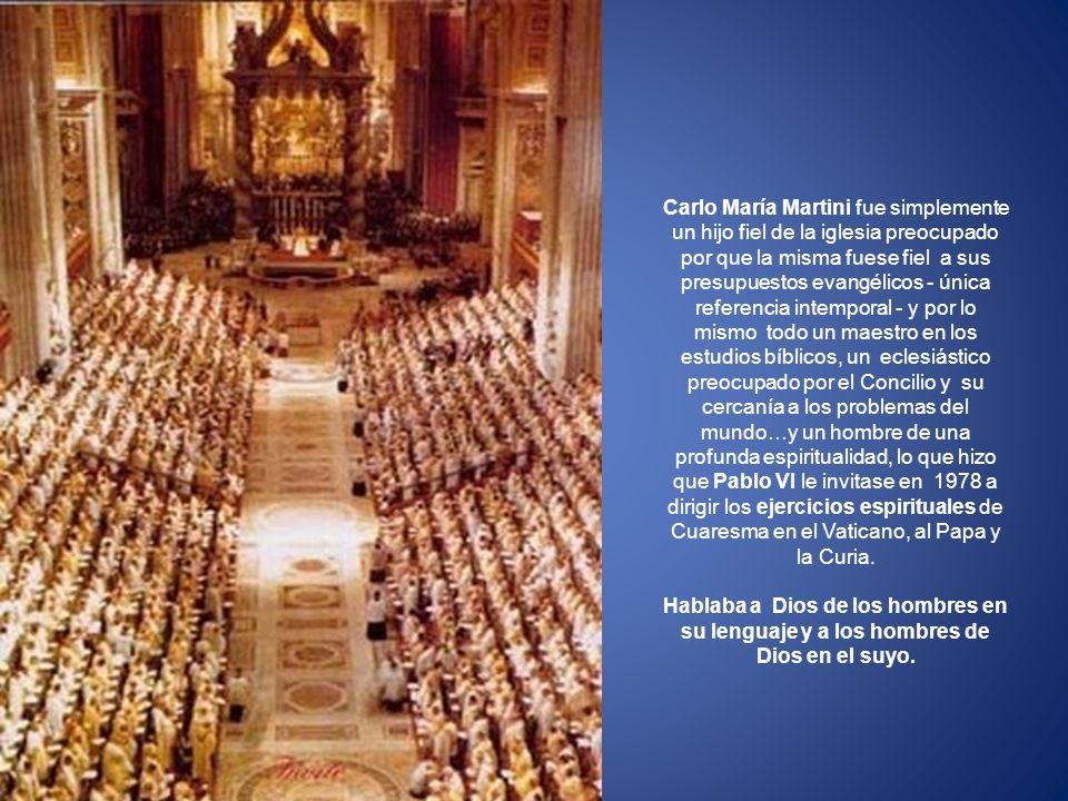 Carlo María Martini fue simplemente un hijo fiel de la iglesia preocupado por que la misma fuese fiel a sus presupuestos evangélicos - única referenci