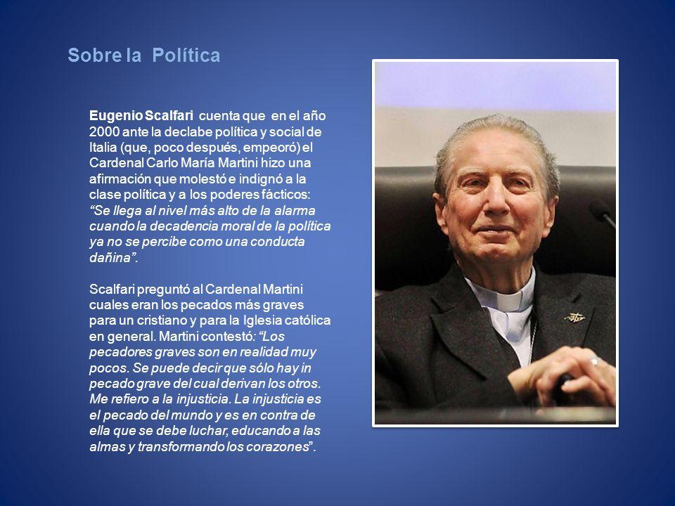 Eugenio Scalfari cuenta que en el año 2000 ante la declabe política y social de Italia (que, poco después, empeoró) el Cardenal Carlo María Martini hi