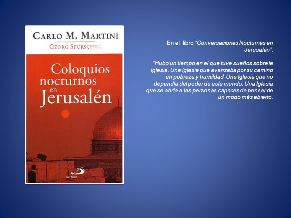 En el libro Conversaciones Nocturnas en Jerusalen: Hubo un tiempo en el que tuve sueños sobre la Iglesia. Una Iglesia que avanzaba por su camino en po