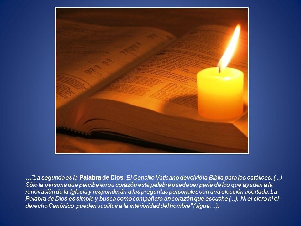 …La segunda es la Palabra de Dios. El Concilio Vaticano devolvió la Biblia para los católicos. (...) Sólo la persona que percibe en su corazón esta pa