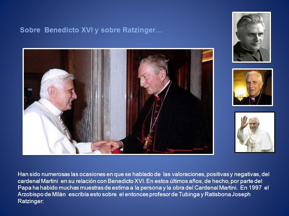 Han sido numerosas las ocasiones en que se hablado de las valoraciones, positivas y negativas, del cardenal Martini en su relación con Benedicto XVI.
