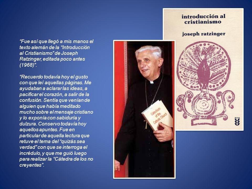 Fue así que llegó a mis manos el texto alemán de la Introducción al Cristianismo de Joseph Ratzinger, editada poco antes (1968). Recuerdo todavía hoy