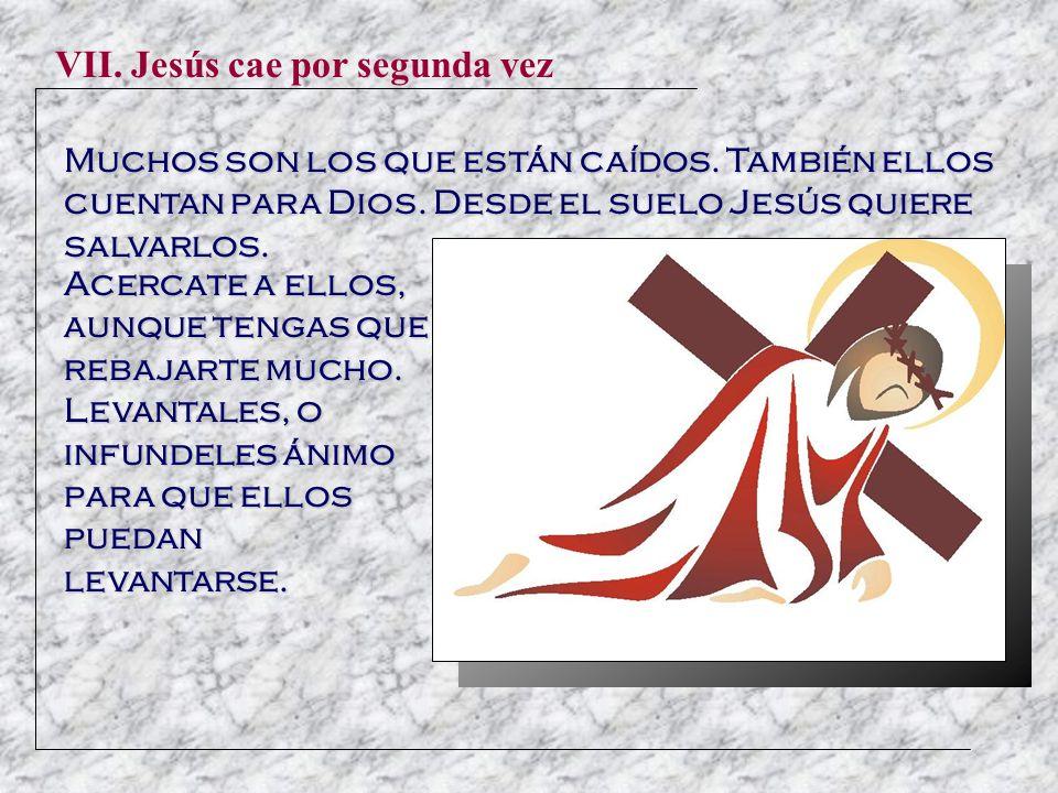 VI.La Verónica limpia el rostro de Jesús El rostro afeado y sangrante se nos presenta cada día.