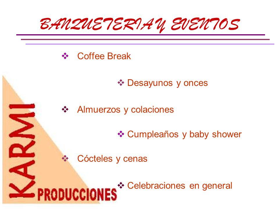 Coffee Break Tipos de coffee: Corriente Especial Extra especial Saludable Desechable y vajilla Incluye: Mantelería – arreglo floral