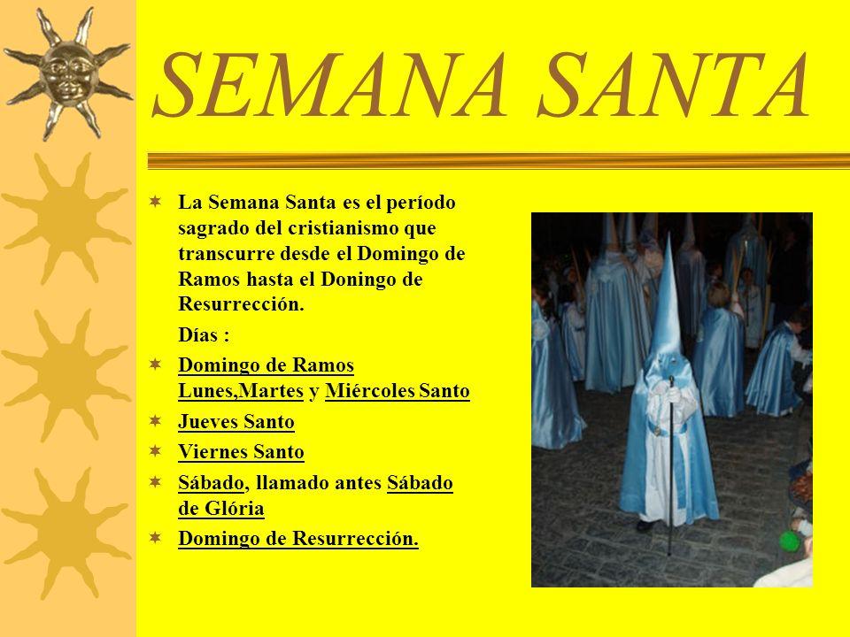 SEMANA SANTA La Semana Santa es el período sagrado del cristianismo que transcurre desde el Domingo de Ramos hasta el Doningo de Resurrección. Días :