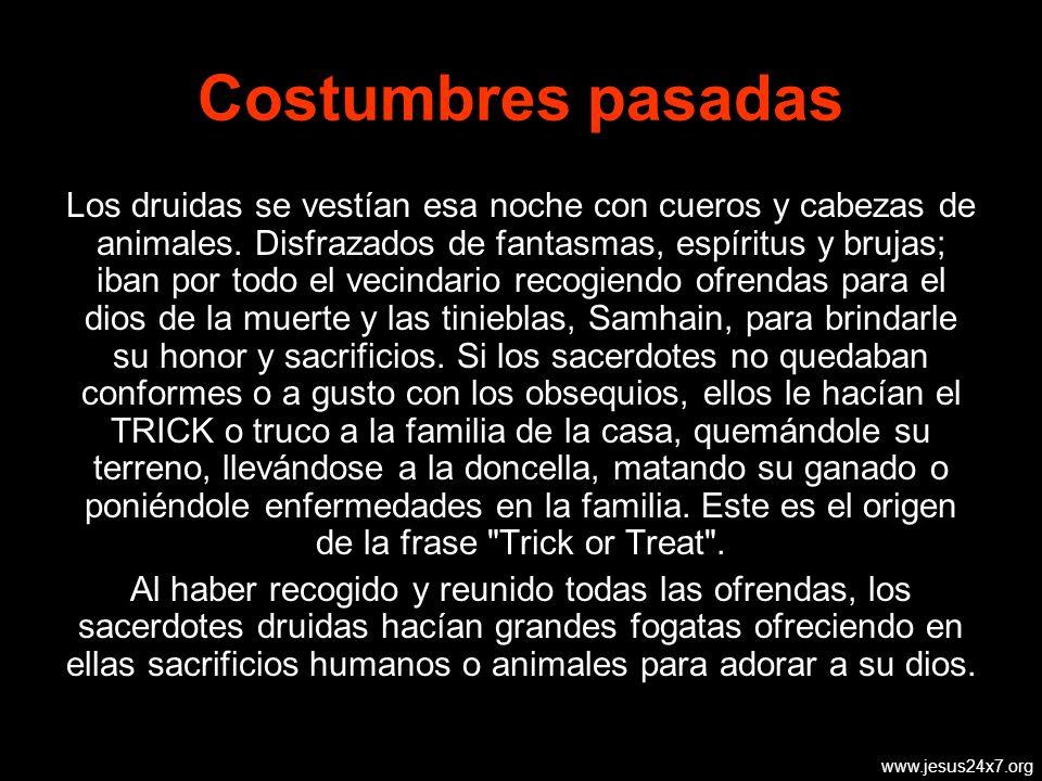 www.jesus24x7.org Costumbres pasadas Los druidas se vestían esa noche con cueros y cabezas de animales.