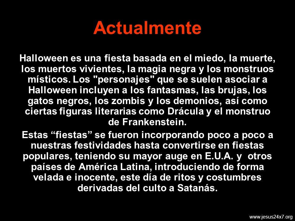 www.jesus24x7.org Actualmente Halloween es una fiesta basada en el miedo, la muerte, los muertos vivientes, la magia negra y los monstruos místicos.