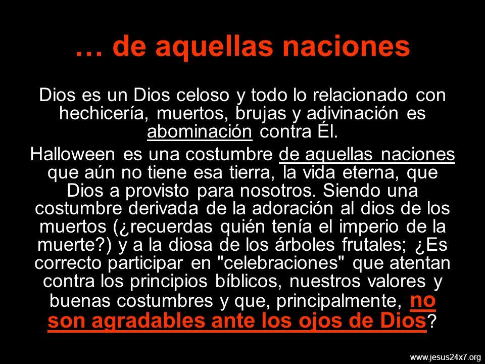 www.jesus24x7.org … de aquellas naciones Dios es un Dios celoso y todo lo relacionado con hechicería, muertos, brujas y adivinación es abominación contra Él.