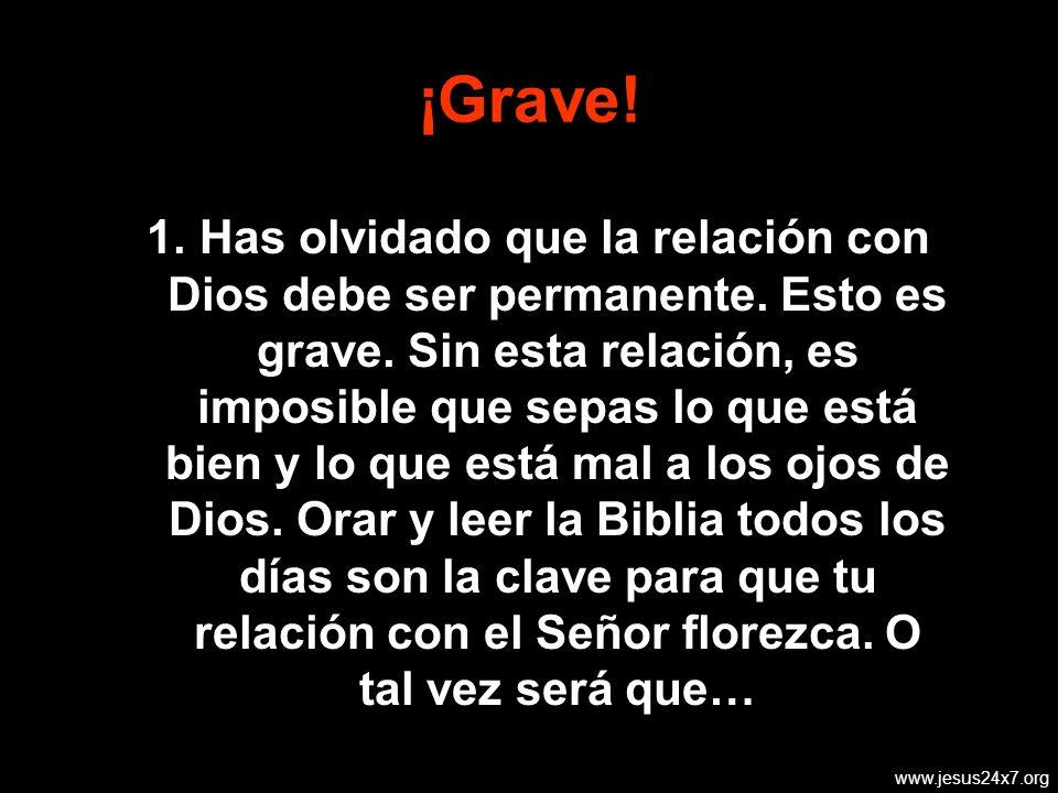 www.jesus24x7.org ¡Grave.1. Has olvidado que la relación con Dios debe ser permanente.