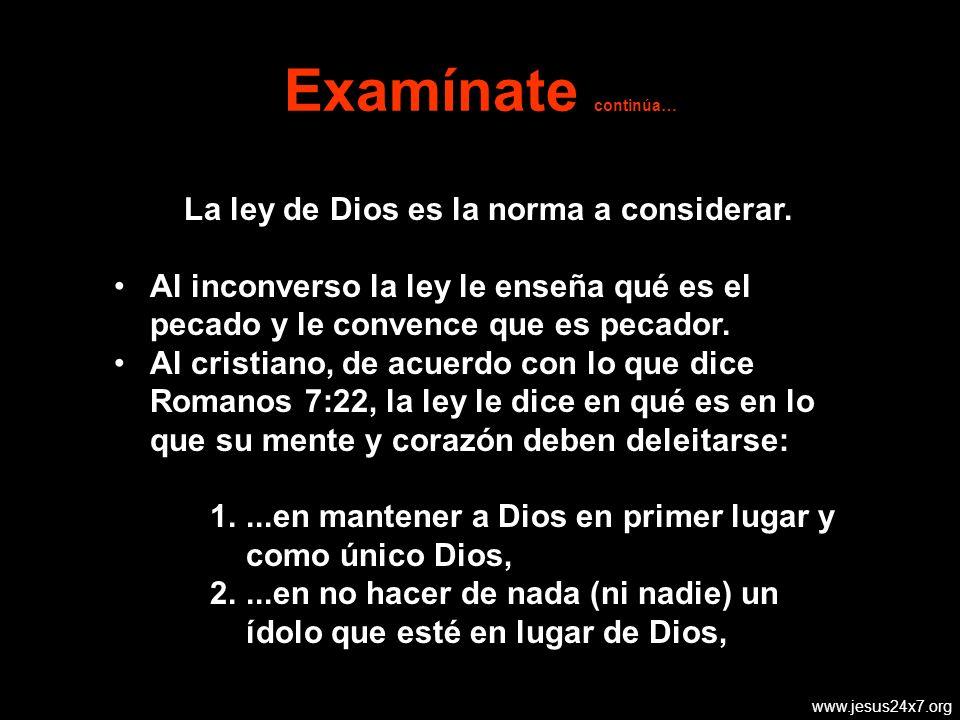 www.jesus24x7.org Examínate continúa… La ley de Dios es la norma a considerar.