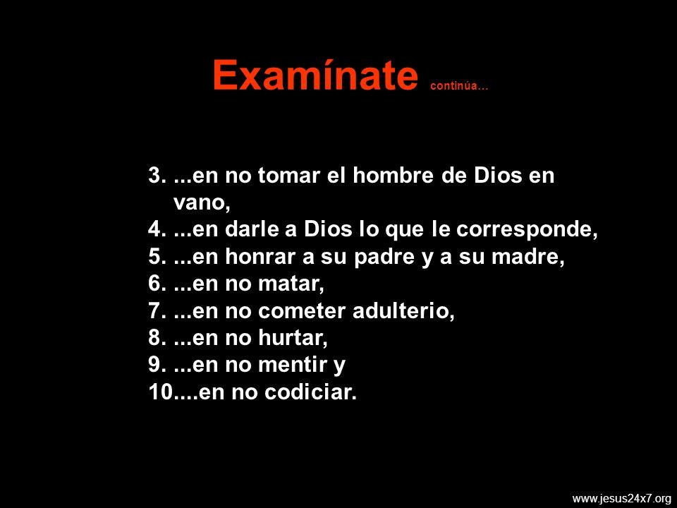 www.jesus24x7.org 3....en no tomar el hombre de Dios en vano, 4....en darle a Dios lo que le corresponde, 5....en honrar a su padre y a su madre, 6....en no matar, 7....en no cometer adulterio, 8....en no hurtar, 9....en no mentir y 10....en no codiciar.