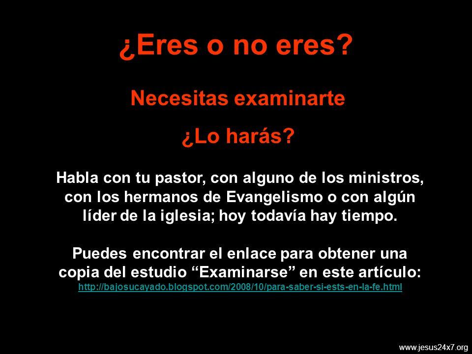 www.jesus24x7.org ¿Eres o no eres.Necesitas examinarte ¿Lo harás.