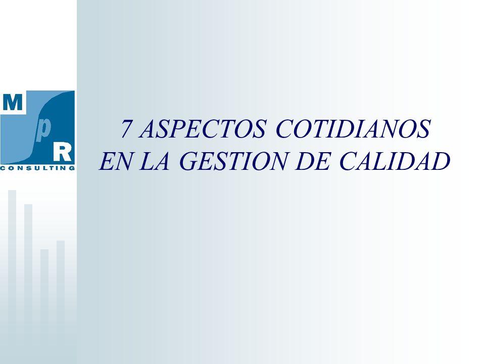 7 ASPECTOS COTIDIANOS EN LA GESTION DE CALIDAD