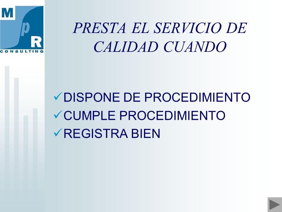 PRESTA EL SERVICIO DE CALIDAD CUANDO DISPONE DE PROCEDIMIENTO CUMPLE PROCEDIMIENTO REGISTRA BIEN
