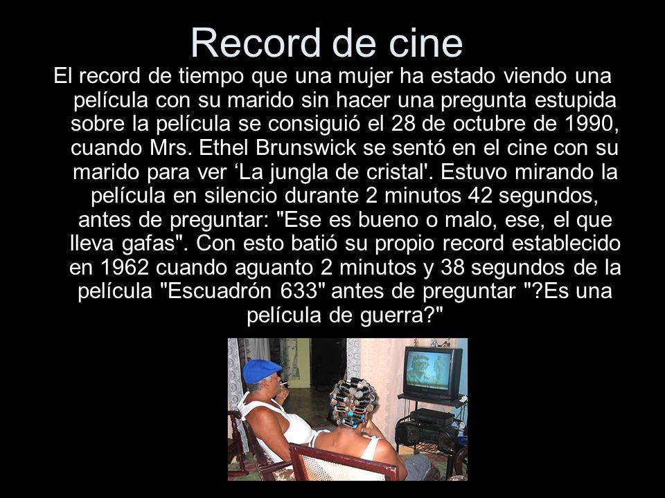 Record de cine El record de tiempo que una mujer ha estado viendo una película con su marido sin hacer una pregunta estupida sobre la película se cons