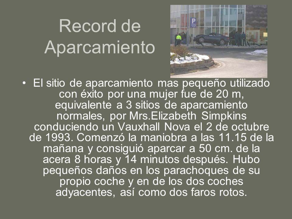 Record de Aparcamiento El sitio de aparcamiento mas pequeño utilizado con éxito por una mujer fue de 20 m, equivalente a 3 sitios de aparcamiento norm