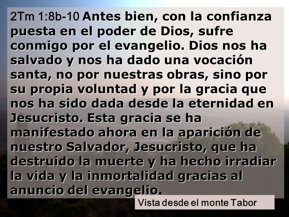 Antes bien, con la confianza puesta en el poder de Dios, sufre conmigo por el evangelio.