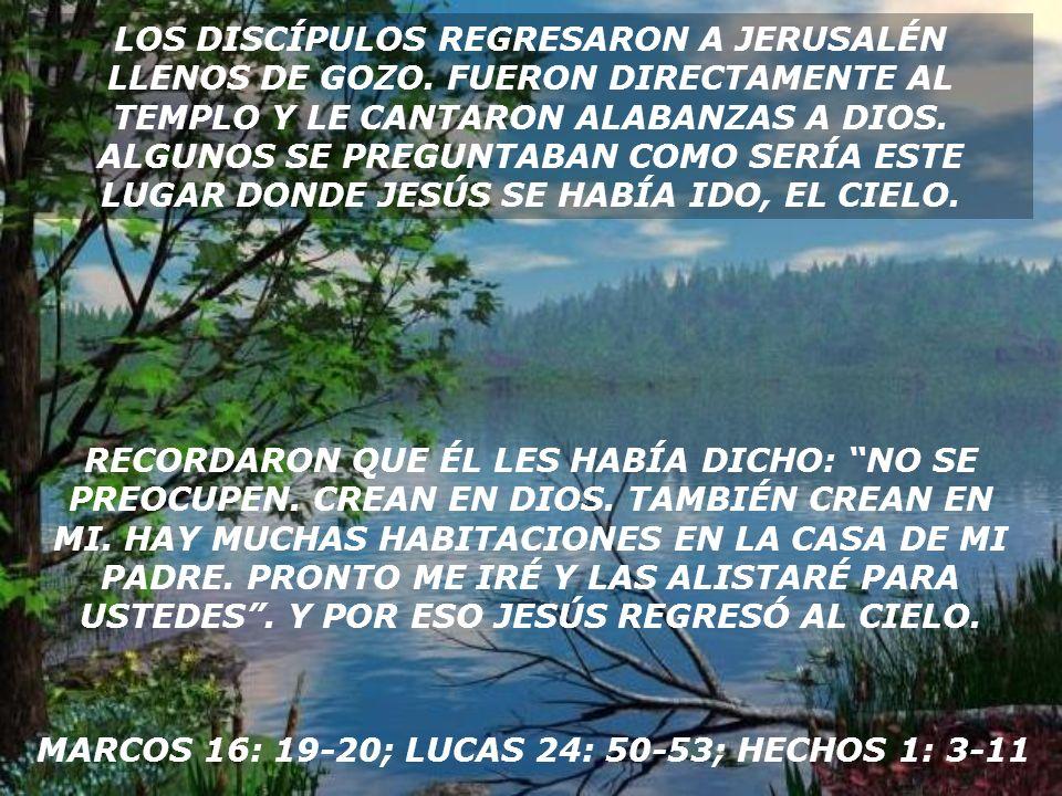 LOS DISCÍPULOS REGRESARON A JERUSALÉN LLENOS DE GOZO.