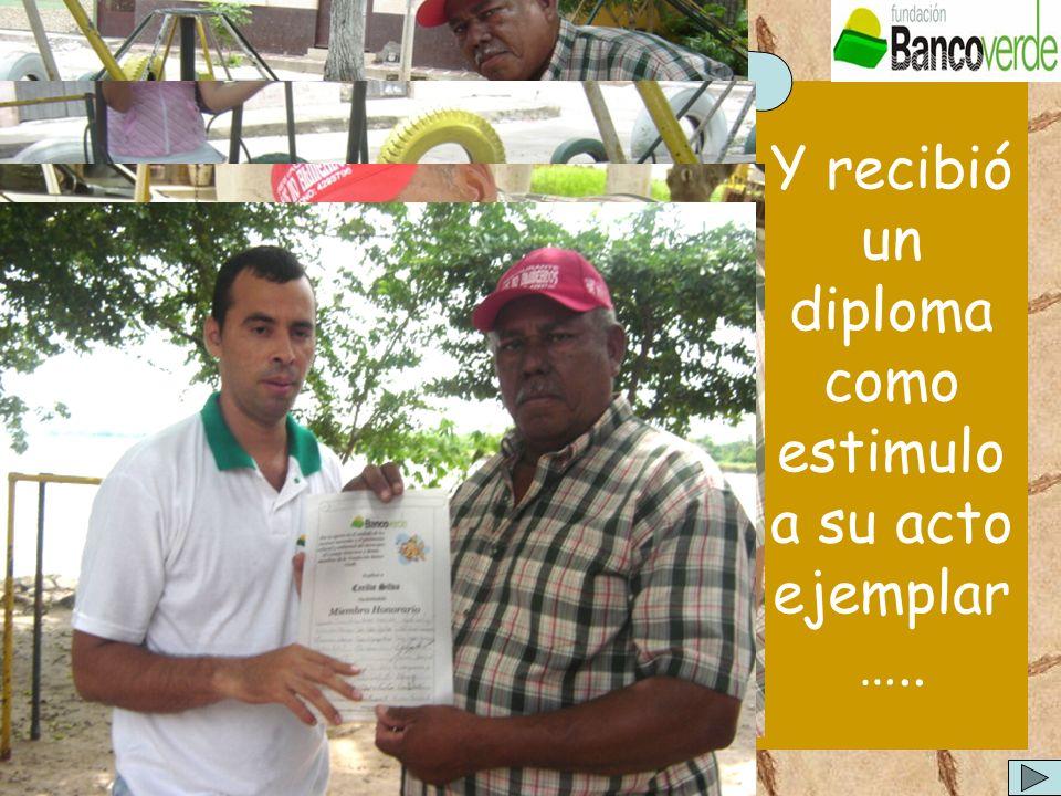 Y recibió un diploma como estimulo a su acto ejemplar …..