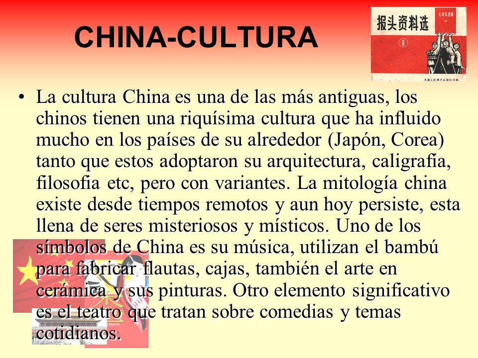 CHINA-CULTURA La cultura China es una de las más antiguas, los chinos tienen una riquísima cultura que ha influido mucho en los países de su alrededor (Japón, Corea) tanto que estos adoptaron su arquitectura, caligrafía, filosofia etc, pero con variantes.
