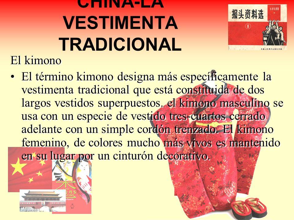 CHINA-LA VESTIMENTA TRADICIONAL El kimono El término kimono designa más específicamente la vestimenta tradicional que está constituida de dos largos vestidos superpuestos.