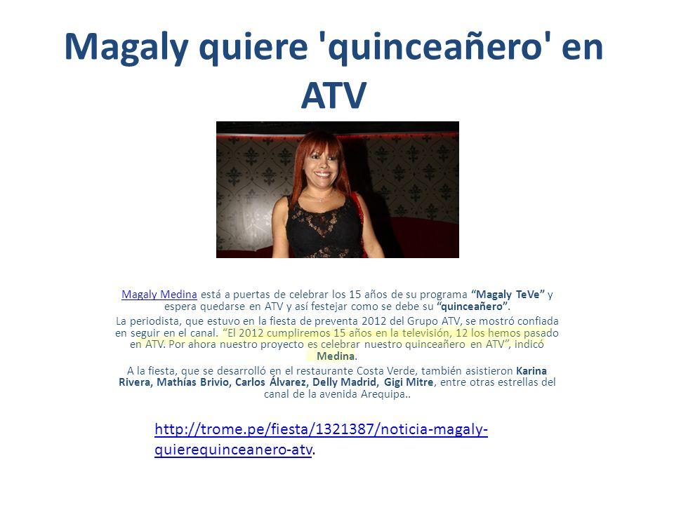 Magaly quiere 'quinceañero' en ATV Magaly MedinaMagaly Medina está a puertas de celebrar los 15 años de su programa Magaly TeVe y espera quedarse en A
