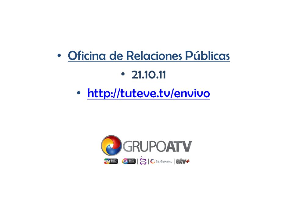 Oficina de Relaciones Públicas 21.10.11 http://tuteve.tv/envivo