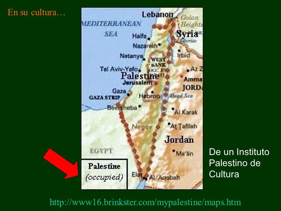 http://www16.brinkster.com/mypalestine/maps.htm De un Instituto Palestino de Cultura En su cultura…
