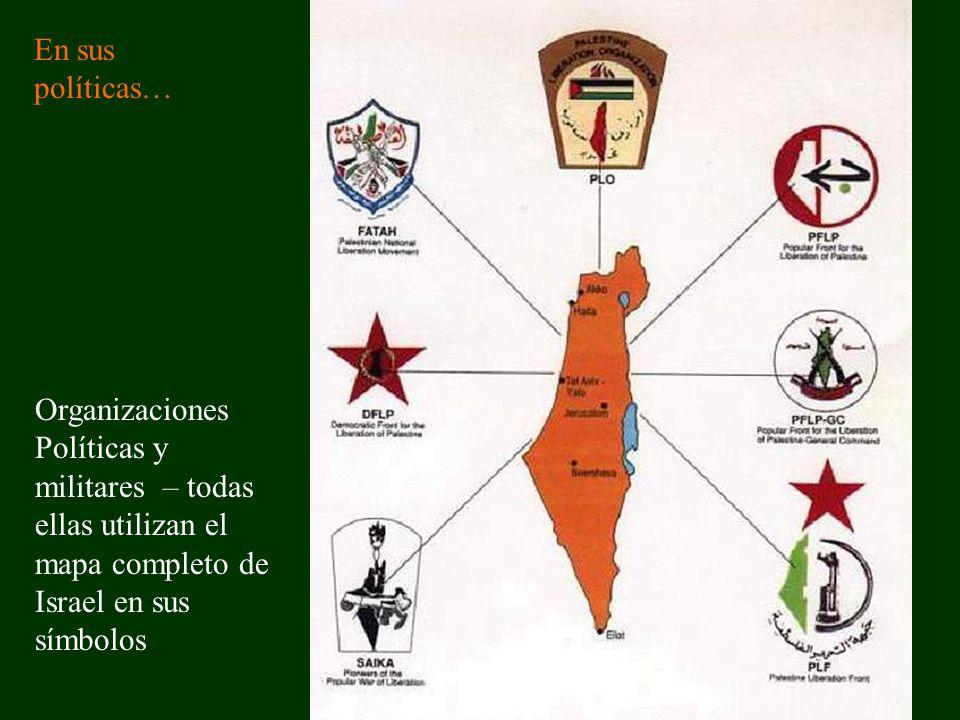 Organizaciones Políticas y militares – todas ellas utilizan el mapa completo de Israel en sus símbolos En sus políticas…