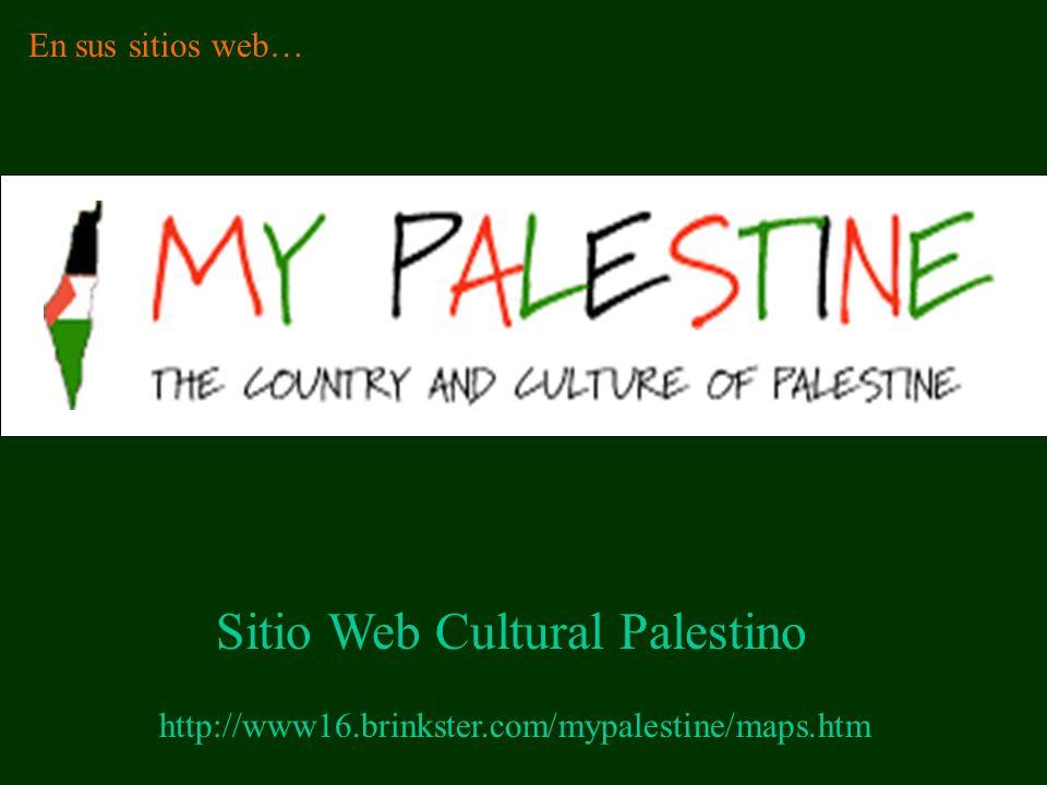 http://www16.brinkster.com/mypalestine/maps.htm Sitio Web Cultural Palestino En sus sitios web…