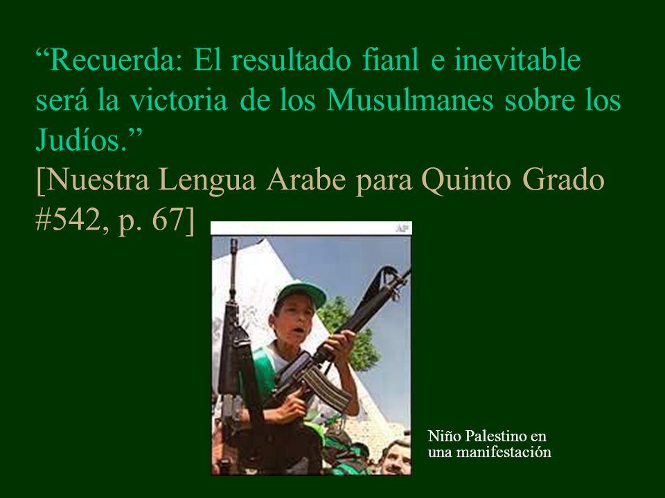 Recuerda: El resultado fianl e inevitable será la victoria de los Musulmanes sobre los Judíos.