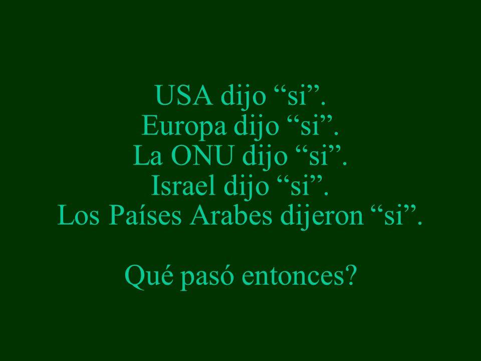 USA dijo si.Europa dijo si. La ONU dijo si. Israel dijo si.
