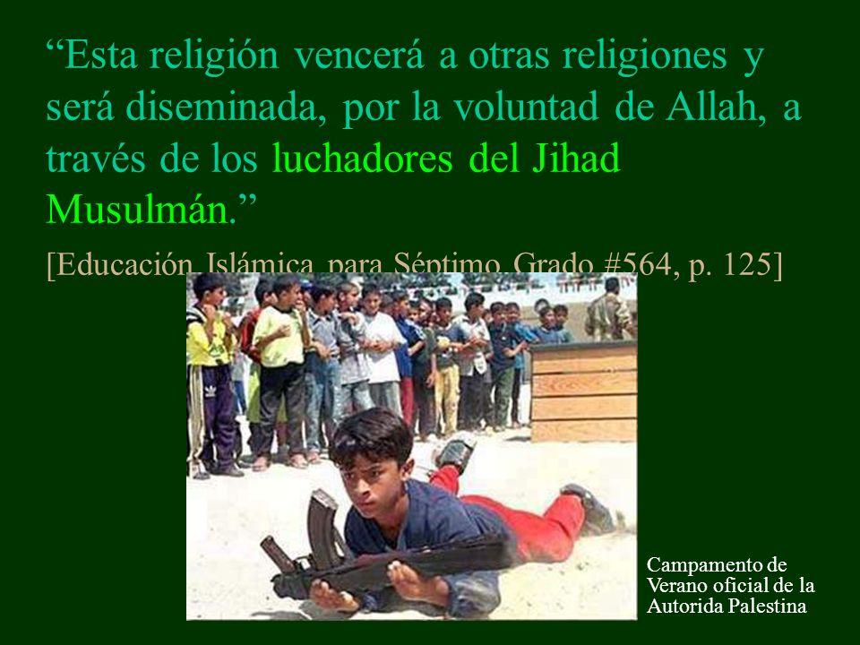 Esta religión vencerá a otras religiones y será diseminada, por la voluntad de Allah, a través de los luchadores del Jihad Musulmán.