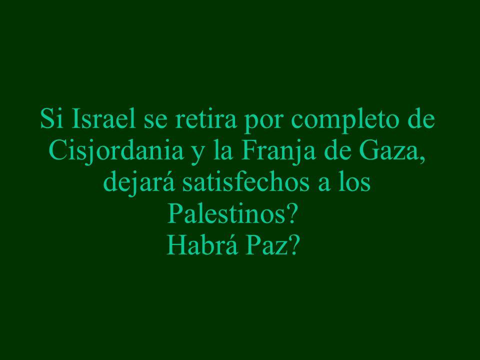 Si Israel se retira por completo de Cisjordania y la Franja de Gaza, dejará satisfechos a los Palestinos.
