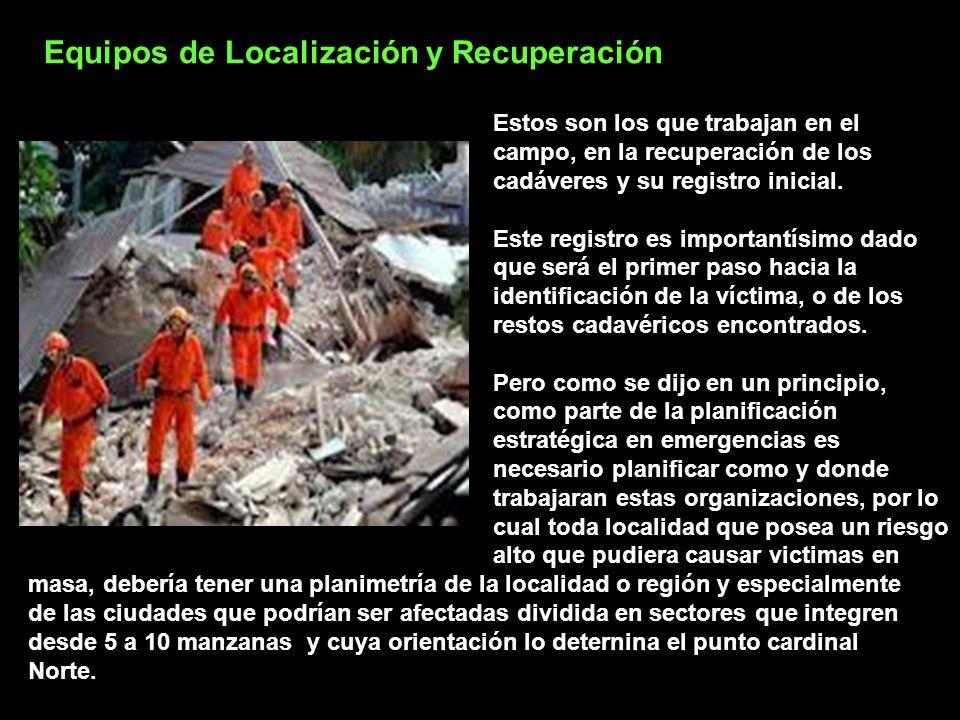 Equipos de Localización y Recuperación Estos son los que trabajan en el campo, en la recuperación de los cadáveres y su registro inicial.