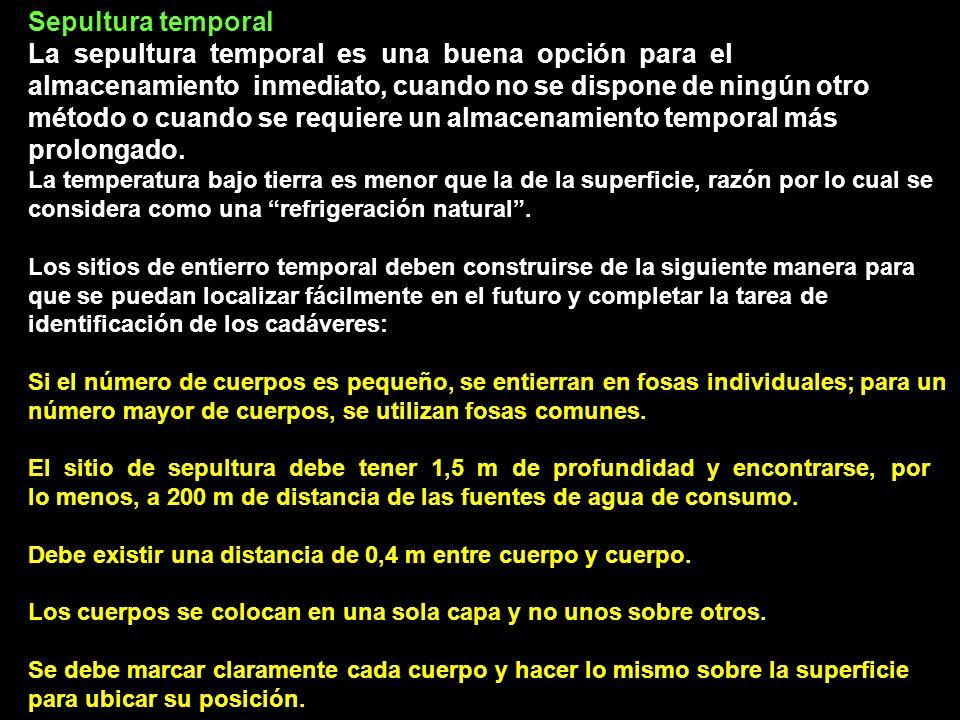 Sepultura temporal La sepultura temporal es una buena opción para el almacenamiento inmediato, cuando no se dispone de ningún otro método o cuando se requiere un almacenamiento temporal más prolongado.