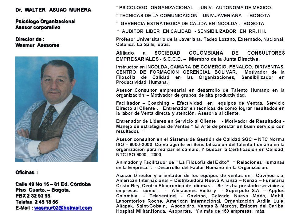 * PSICOLOGO ORGANIZACIONAL - UNIV. AUTONOMA DE MEXICO. * TECNICAS DE LA COMUNICACIÓN – UNIV.JAVERIANA - BOGOTA * GERENCIA ESTRATEGICA DE CALIDA EN INC