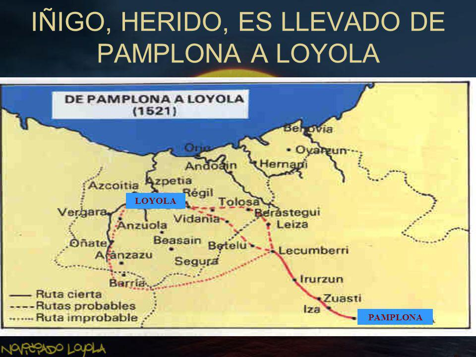 IÑIGO, HERIDO, ES LLEVADO DE PAMPLONA A LOYOLA LOYOLA PAMPLONA