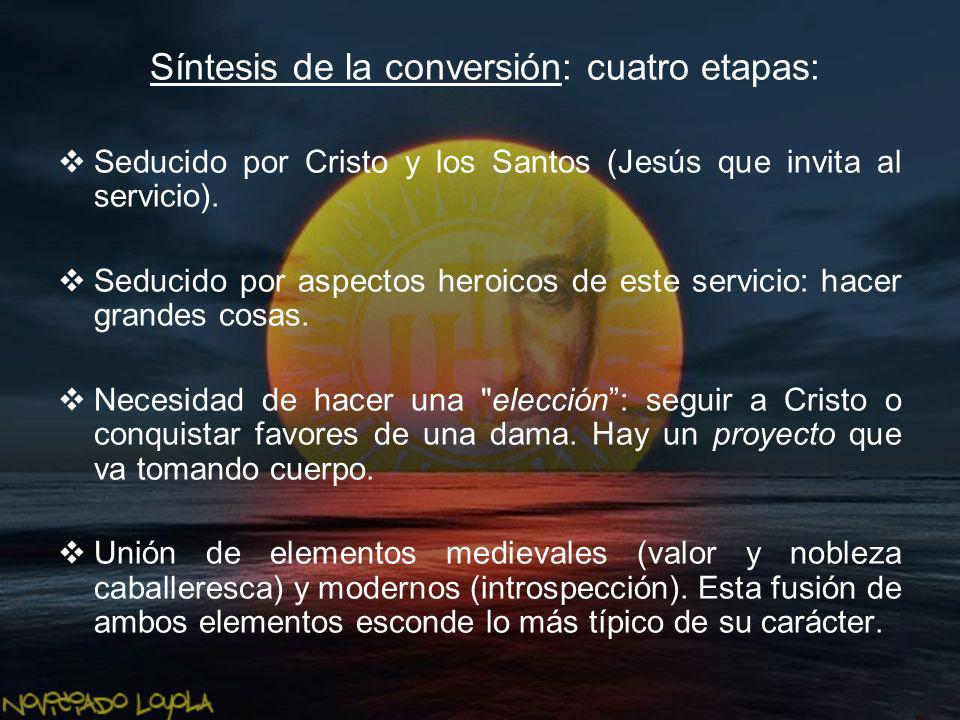 Síntesis de la conversión: cuatro etapas: Seducido por Cristo y los Santos (Jesús que invita al servicio). Seducido por aspectos heroicos de este serv